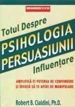 Totul despre psihologia persuasiunii – Robert B. Cialdini
